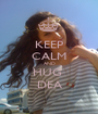 KEEP CALM AND HUG  DEA - Personalised Poster A1 size