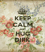 KEEP CALM AND HUG DIRK - Personalised Poster A1 size