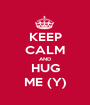 KEEP CALM AND HUG ME (Y) - Personalised Poster A1 size