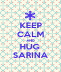 KEEP CALM AND HUG  SARINA - Personalised Poster A1 size