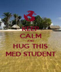 KEEP CALM AND HUG THIS MED STUDENT - Personalised Poster A1 size
