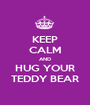 KEEP CALM AND HUG YOUR TEDDY BEAR - Personalised Poster A1 size