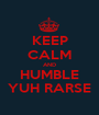 KEEP CALM AND HUMBLE YUH RARSE - Personalised Poster A1 size