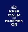 KEEP CALM AND HUMMER ON - Personalised Poster A1 size