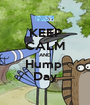 KEEP CALM AND Hump  Day - Personalised Poster A1 size