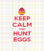 KEEP CALM AND HUNT EGGS - Personalised Poster A1 size