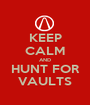 KEEP CALM AND HUNT FOR VAULTS - Personalised Poster A1 size