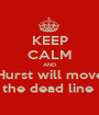 KEEP CALM AND Hurst will move the dead line  - Personalised Poster A1 size