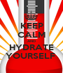 KEEP CALM AND HYDRATE YOURSELF  - Personalised Poster A1 size