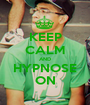 KEEP CALM AND HYPNOSE ON - Personalised Poster A1 size