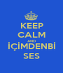 KEEP CALM AND İÇİMDENBİ SES - Personalised Poster A1 size