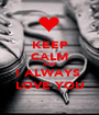 KEEP CALM AND I ALWAYS  LOVE YOU - Personalised Poster A1 size