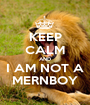 KEEP CALM AND I AM NOT A MERNBOY - Personalised Poster A1 size