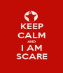 KEEP CALM AND I AM SCARE - Personalised Poster A1 size
