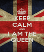 KEEP CALM AND I AM THE QUEEN - Personalised Poster A1 size