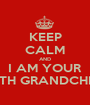 KEEP CALM AND I AM YOUR 39TH GRANDCHILD - Personalised Poster A1 size