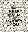 KEEP CALM AND I CARRY YOU - Personalised Poster A1 size