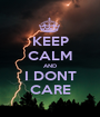 KEEP CALM AND I DONT CARE - Personalised Poster A1 size