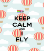 KEEP CALM AND I FLY - Personalised Poster A1 size