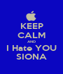 KEEP CALM AND I Hate YOU SIONA - Personalised Poster A1 size