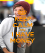 KEEP CALM AND I HAVE MONEY - Personalised Poster A1 size
