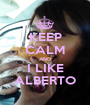 KEEP CALM AND I LIKE ALBERTO - Personalised Poster A1 size