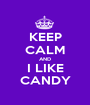 KEEP CALM AND I LIKE CANDY - Personalised Poster A1 size