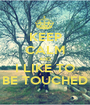 KEEP CALM AND I LIKE TO BE TOUCHED - Personalised Poster A1 size