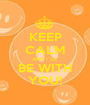 KEEP CALM AND I`LL BE WITH YOU! - Personalised Poster A1 size