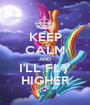 KEEP CALM AND I'LL FLY HIGHER - Personalised Poster A1 size
