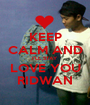 KEEP CALM AND I'LL STAY LOVE YOU RIDWAN - Personalised Poster A1 size
