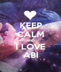 KEEP CALM AND I LOVE ABI - Personalised Poster A1 size