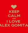 KEEP CALM AND I LOVE  ALEX GOMITA  - Personalised Poster A1 size