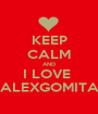 KEEP CALM AND I LOVE  ALEXGOMITA - Personalised Poster A1 size