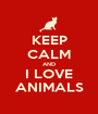 KEEP CALM AND I LOVE ANIMALS - Personalised Poster A1 size