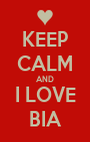 KEEP CALM AND I LOVE BIA - Personalised Poster A1 size