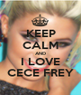 KEEP CALM AND I LOVE CECE FREY - Personalised Poster A1 size