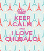 KEEP CALM AND I LOVE CHUBALO  - Personalised Poster A1 size