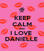 KEEP CALM AND I LOVE  DANIELLE  - Personalised Poster A1 size