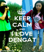 KEEP CALM AND I LOVE DENGAT - Personalised Poster A1 size