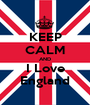 KEEP CALM AND I Love England - Personalised Poster A1 size