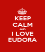 KEEP CALM AND I LOVE EUDORA - Personalised Poster A1 size