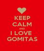 KEEP CALM AND I LOVE  GOMITAS - Personalised Poster A1 size