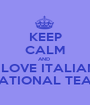KEEP CALM AND  I LOVE ITALIAN NATIONAL TEAM - Personalised Poster A1 size