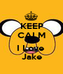 KEEP CALM AND I Love  Jake - Personalised Poster A1 size