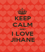 KEEP CALM AND I LOVE JIHANE - Personalised Poster A1 size
