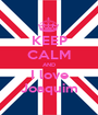 KEEP CALM AND I love Joaquim - Personalised Poster A1 size