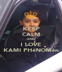 KEEP CALM AND I LOVE KAMI PHéNOMén - Personalised Poster A1 size