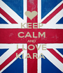 KEEP CALM AND I LOVE KIARA  - Personalised Poster A1 size