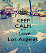 KEEP CALM And I Love Los Angeles - Personalised Poster A1 size
